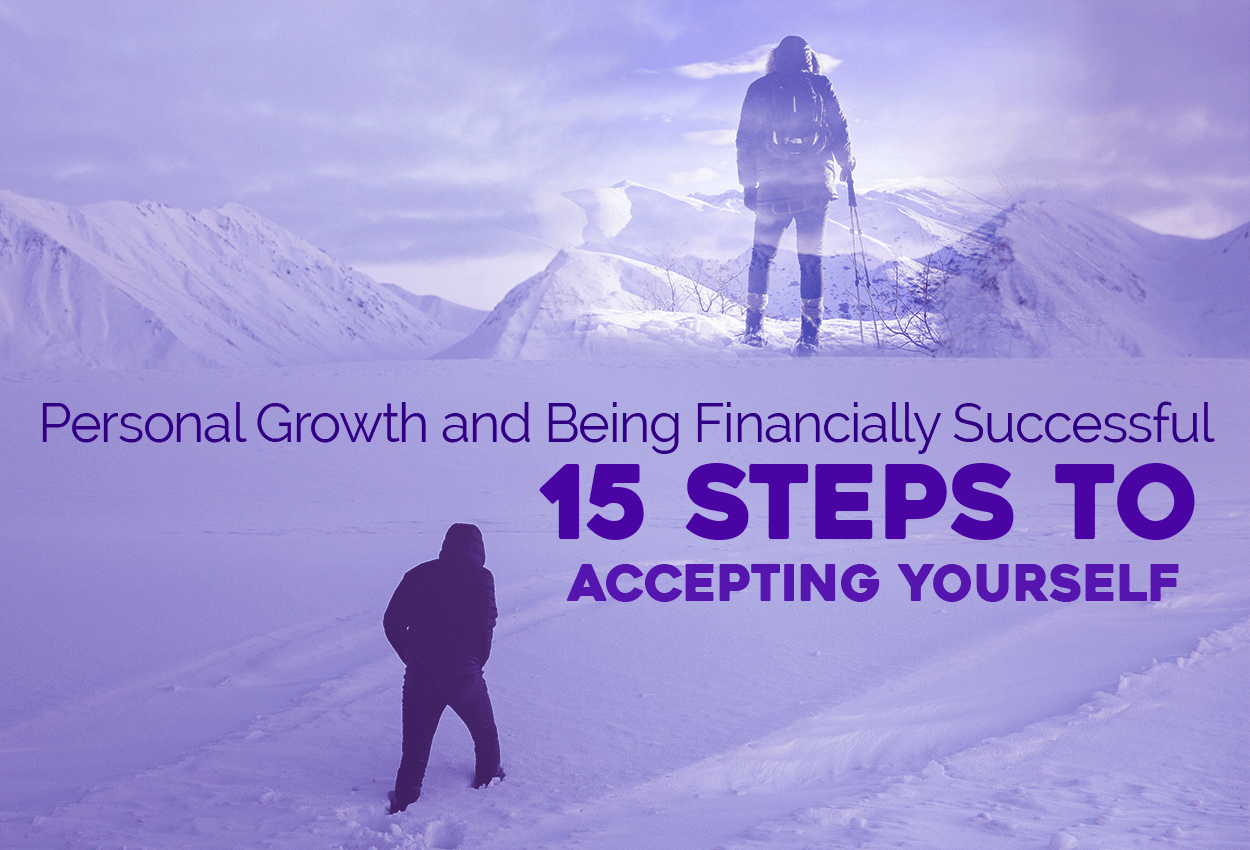 Personal Growth and Being Financially Successful – 15 Steps to Accepting Yourself